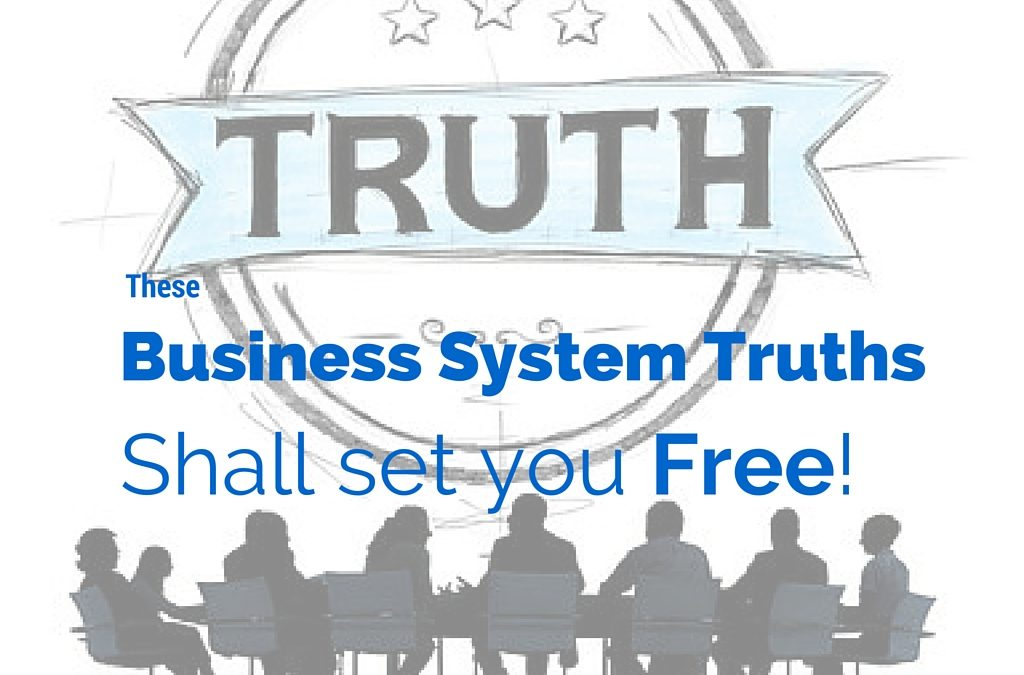 4 Truths for Your Business System!